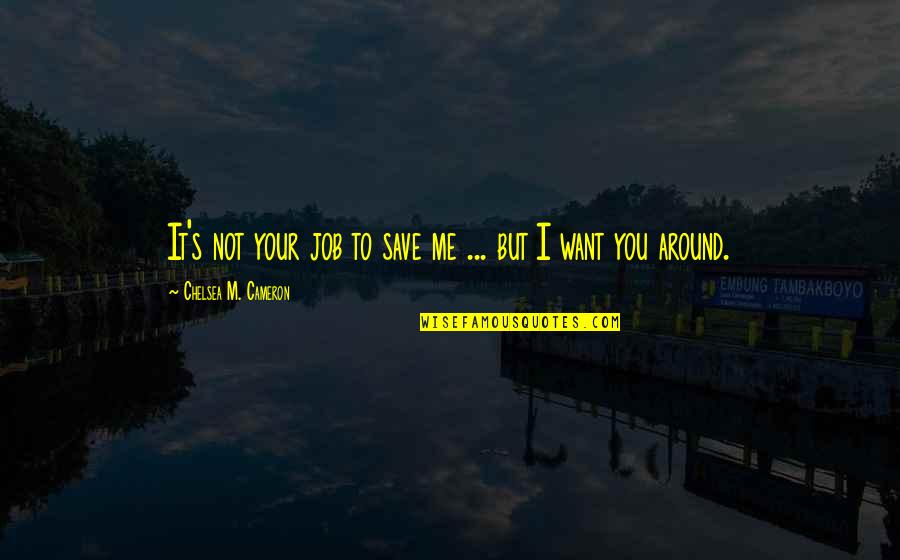 Chelsea's Quotes By Chelsea M. Cameron: It's not your job to save me ...