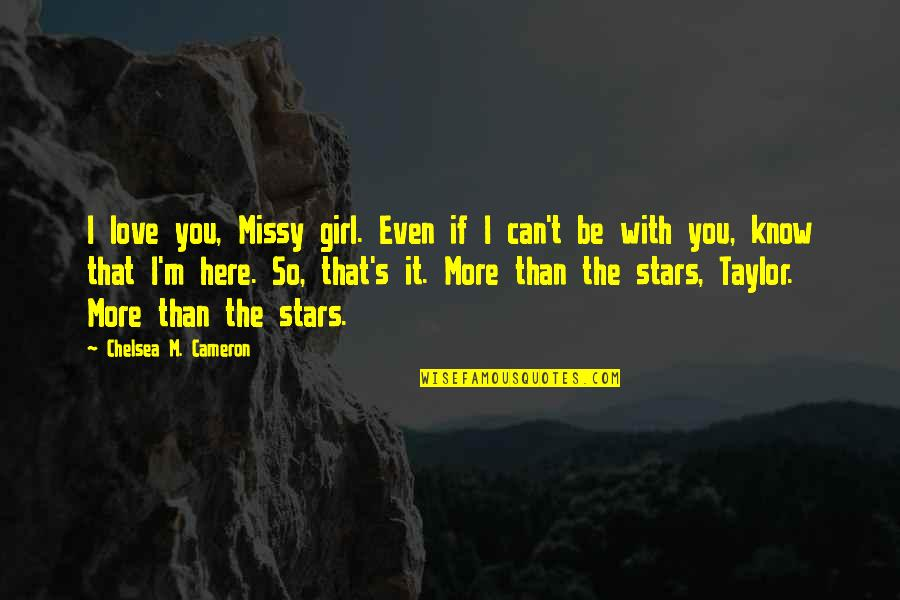 Chelsea's Quotes By Chelsea M. Cameron: I love you, Missy girl. Even if I