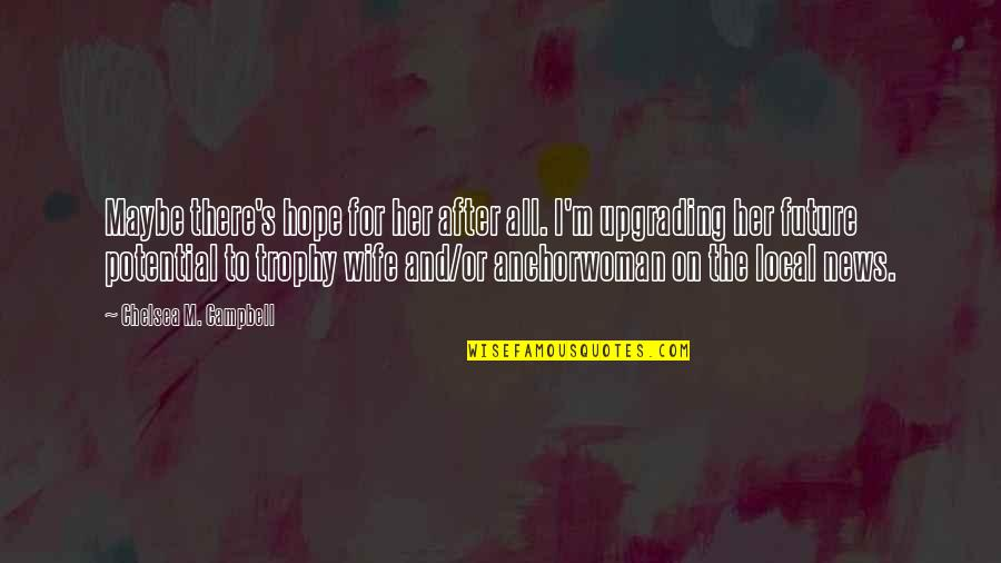 Chelsea's Quotes By Chelsea M. Campbell: Maybe there's hope for her after all. I'm