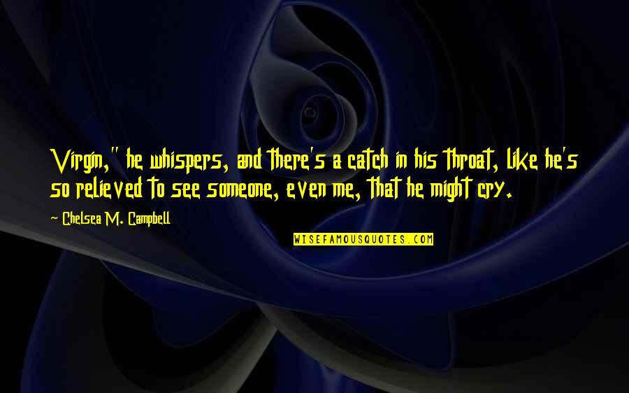 """Chelsea's Quotes By Chelsea M. Campbell: Virgin,"""" he whispers, and there's a catch in"""