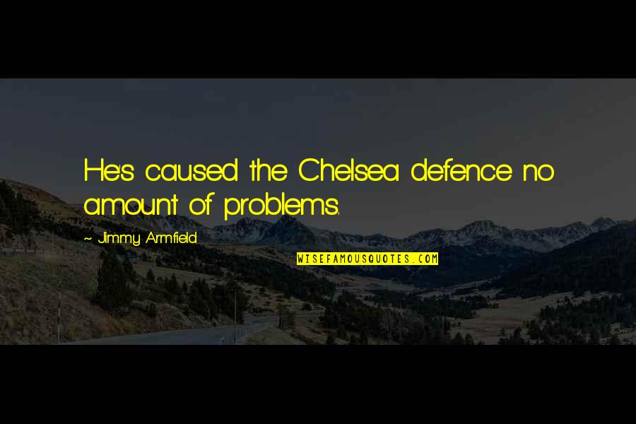 Chelsea's Quotes By Jimmy Armfield: He's caused the Chelsea defence no amount of