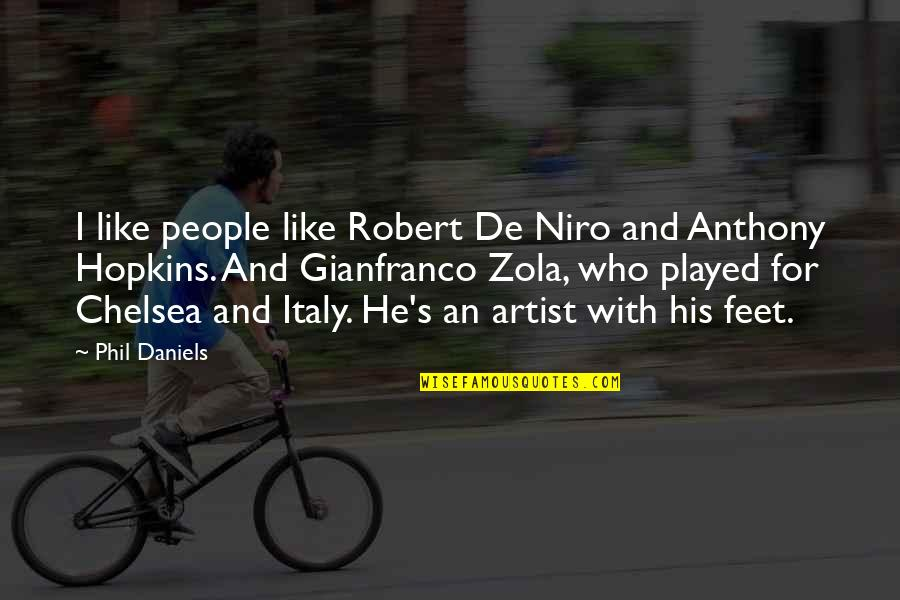 Chelsea's Quotes By Phil Daniels: I like people like Robert De Niro and