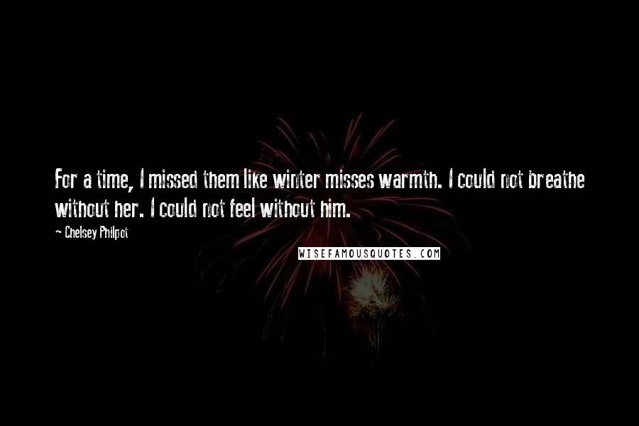 Chelsey Philpot quotes: For a time, I missed them like winter misses warmth. I could not breathe without her. I could not feel without him.