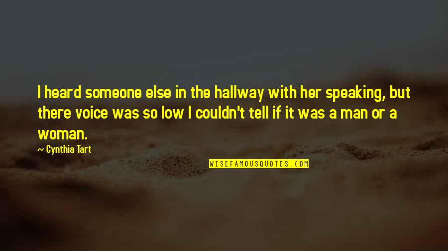 Chelsia Hart Quotes By Cynthia Tart: I heard someone else in the hallway with