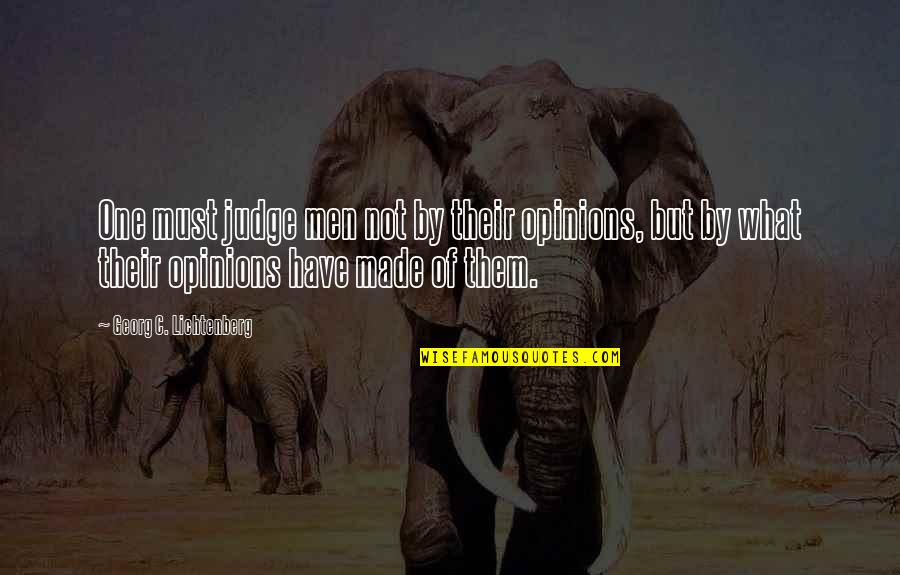 Chelsia Hart Quotes By Georg C. Lichtenberg: One must judge men not by their opinions,