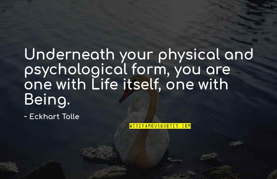 Chemical Warfare Quotes By Eckhart Tolle: Underneath your physical and psychological form, you are