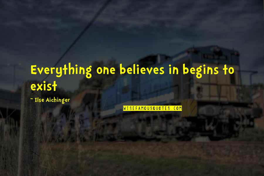 Chemical Warfare Quotes By Ilse Aichinger: Everything one believes in begins to exist