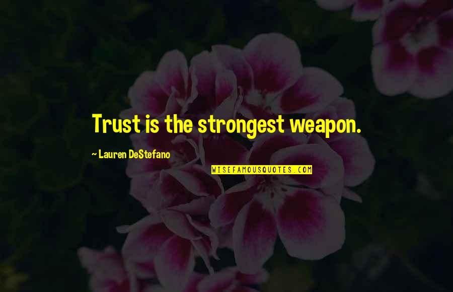 Chemical Weapon Quotes By Lauren DeStefano: Trust is the strongest weapon.