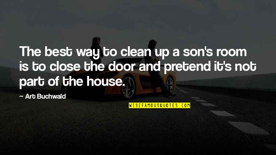 Chemique Quotes By Art Buchwald: The best way to clean up a son's