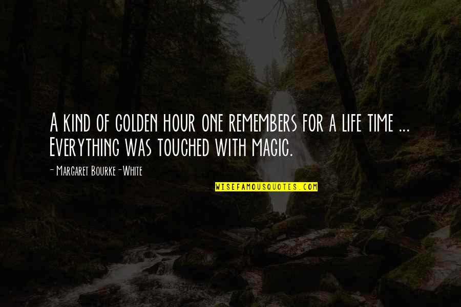 Chemique Quotes By Margaret Bourke-White: A kind of golden hour one remembers for