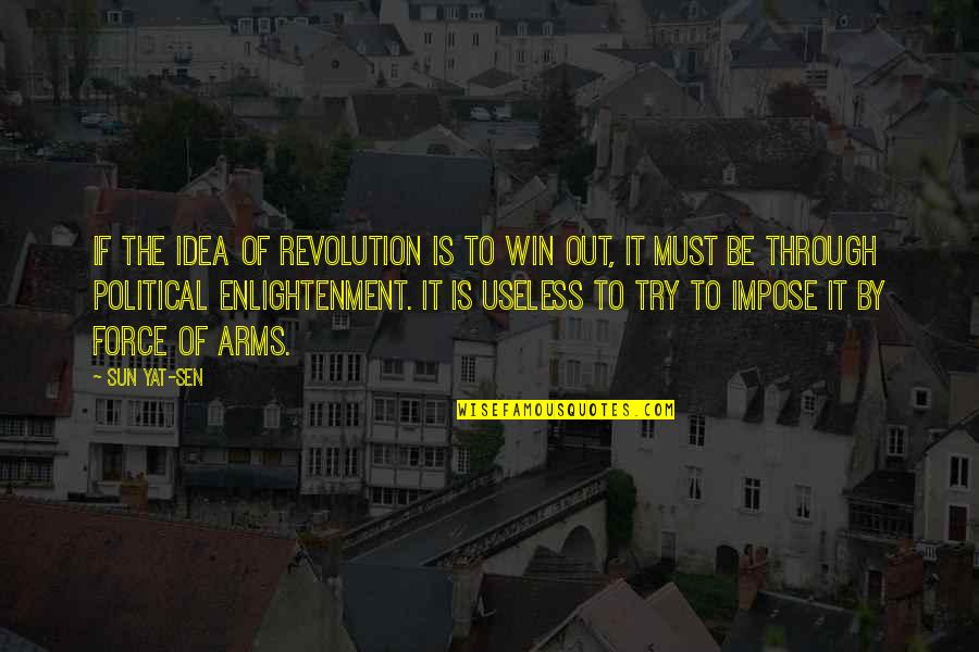 Chemique Quotes By Sun Yat-sen: If the idea of revolution is to win