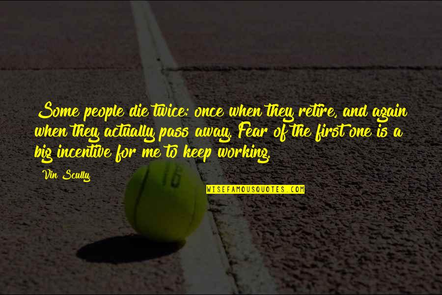 Chemique Quotes By Vin Scully: Some people die twice: once when they retire,
