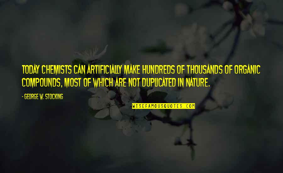 Chemists Quotes By George W. Stocking: Today chemists can artificially make hundreds of thousands