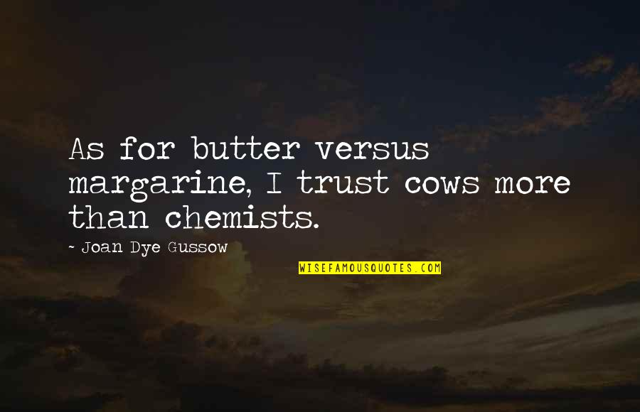 Chemists Quotes By Joan Dye Gussow: As for butter versus margarine, I trust cows