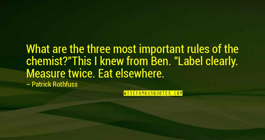 Chemists Quotes By Patrick Rothfuss: What are the three most important rules of