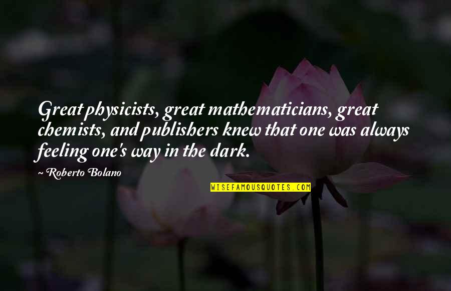 Chemists Quotes By Roberto Bolano: Great physicists, great mathematicians, great chemists, and publishers