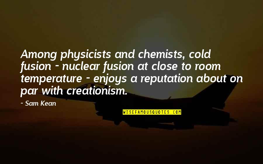 Chemists Quotes By Sam Kean: Among physicists and chemists, cold fusion - nuclear
