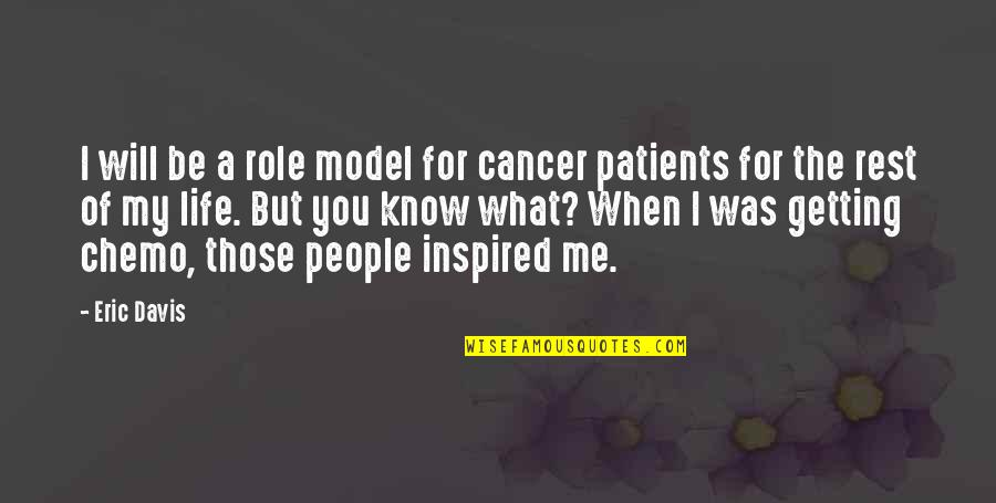 Chemo Patients Quotes By Eric Davis: I will be a role model for cancer