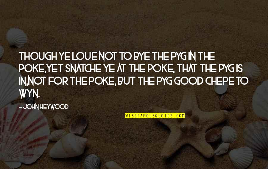 Chepe Quotes By John Heywood: Though ye loue not to bye the pyg