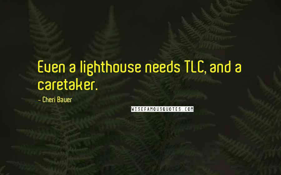 Cheri Bauer quotes: Even a lighthouse needs TLC, and a caretaker.
