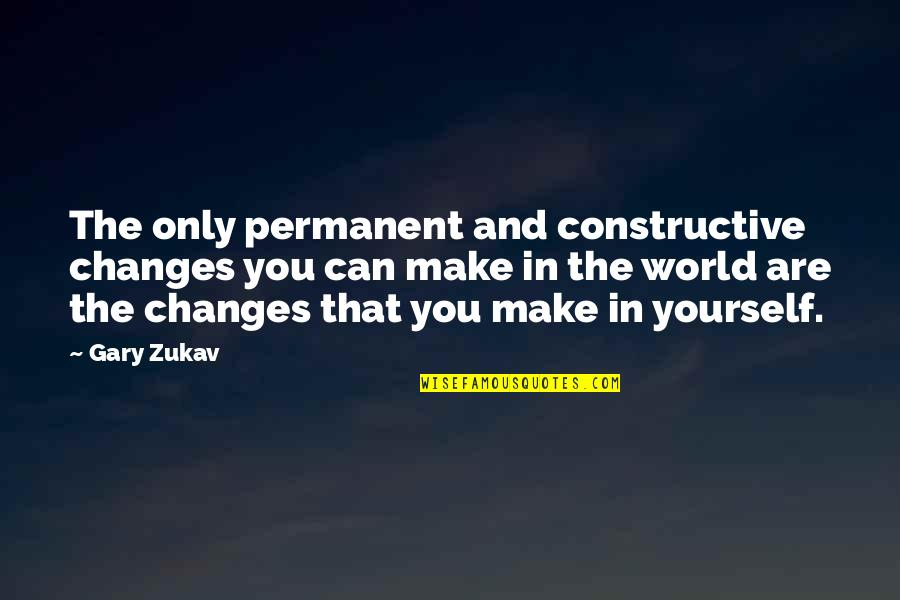 Cheri Huber Peace Quotes By Gary Zukav: The only permanent and constructive changes you can