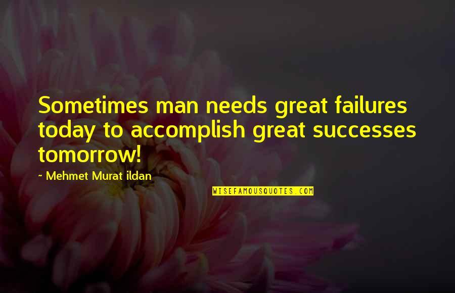 Cheri Huber Peace Quotes By Mehmet Murat Ildan: Sometimes man needs great failures today to accomplish