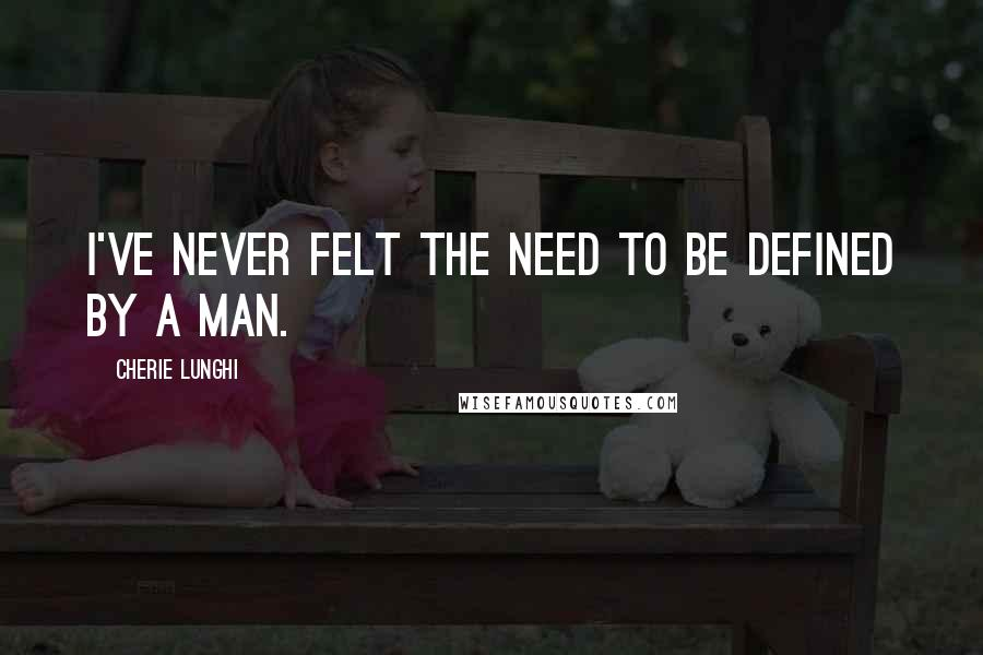 Cherie Lunghi quotes: I've never felt the need to be defined by a man.