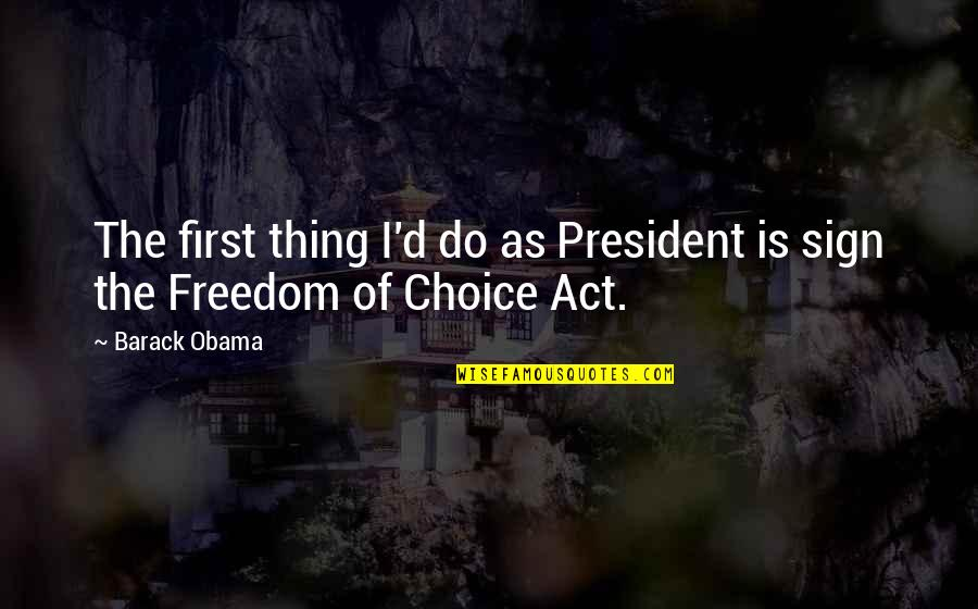 Cherises Quotes By Barack Obama: The first thing I'd do as President is