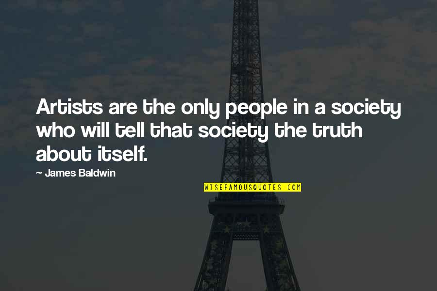 Cherises Quotes By James Baldwin: Artists are the only people in a society