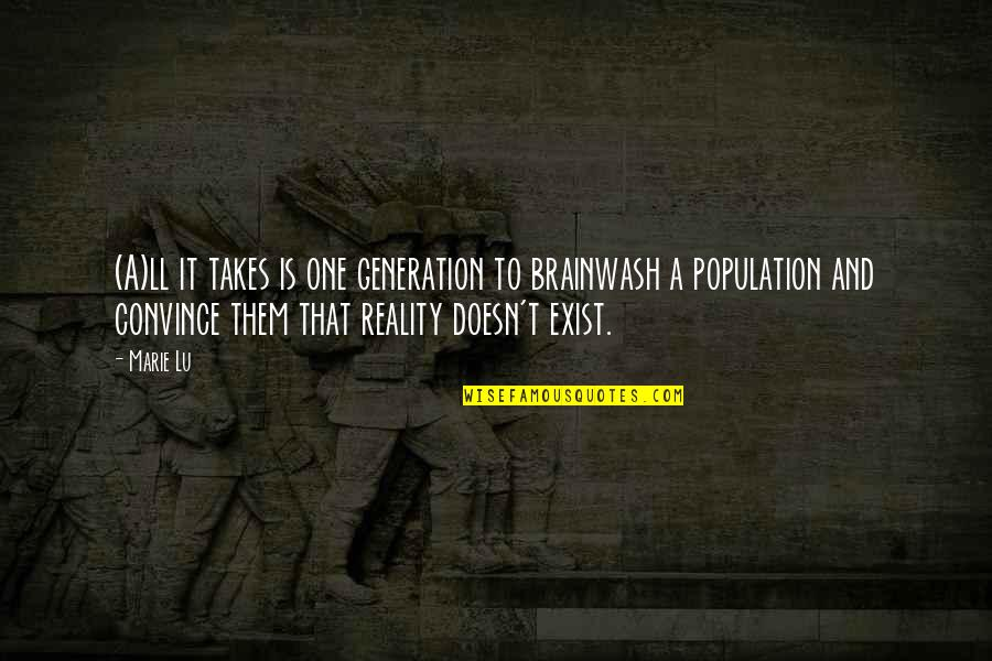 Cherises Quotes By Marie Lu: (A)ll it takes is one generation to brainwash