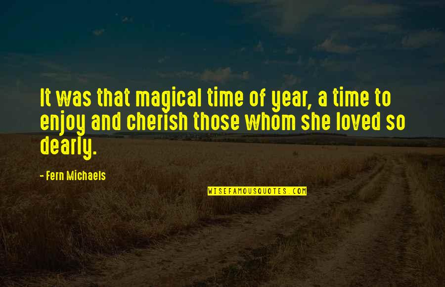 Cherish Time Quotes By Fern Michaels: It was that magical time of year, a