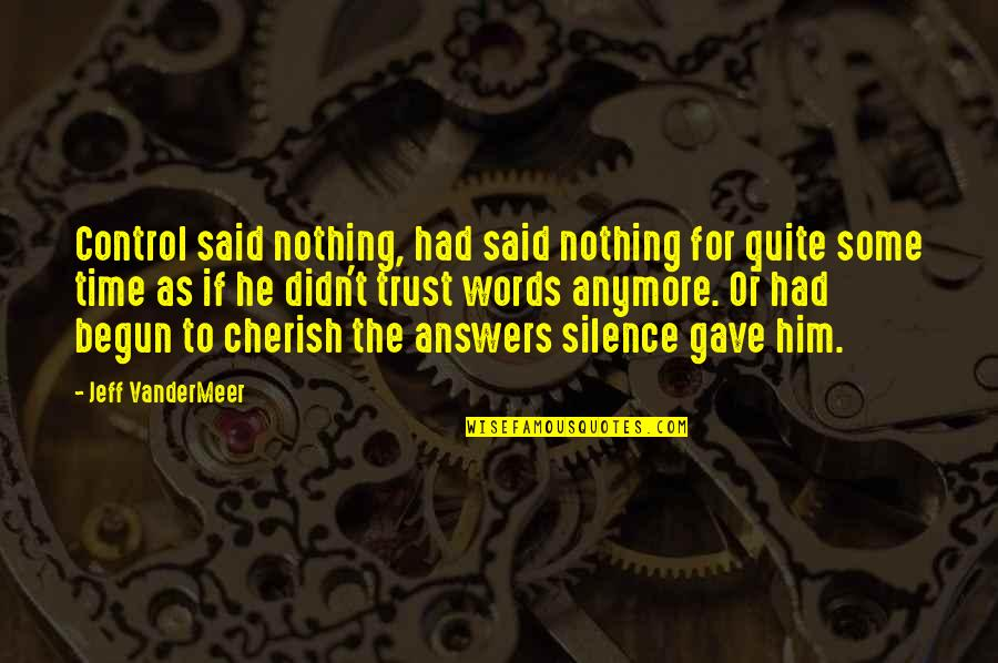 Cherish Time Quotes By Jeff VanderMeer: Control said nothing, had said nothing for quite