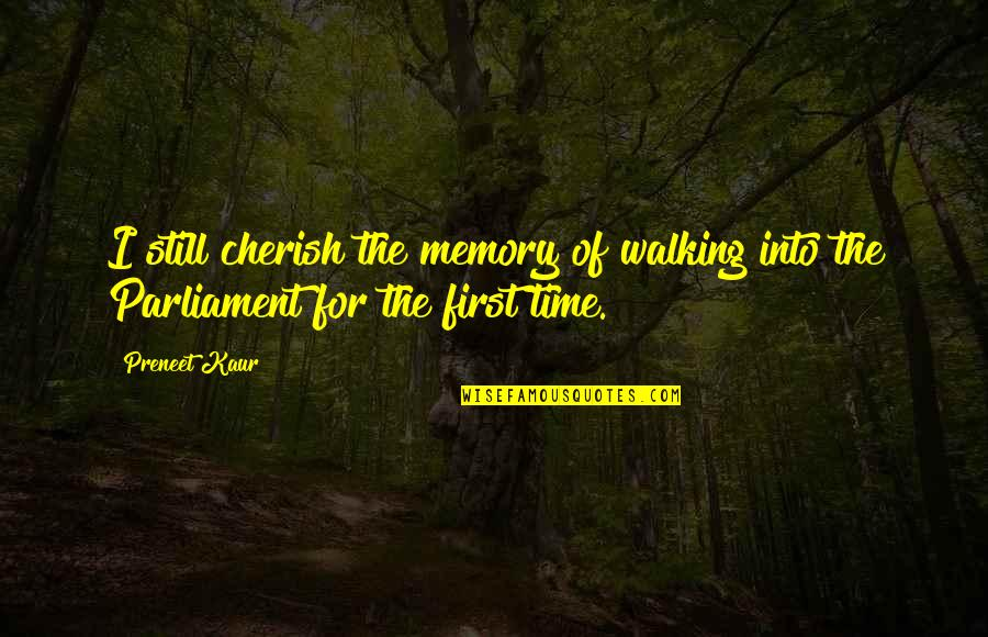 Cherish Time Quotes By Preneet Kaur: I still cherish the memory of walking into