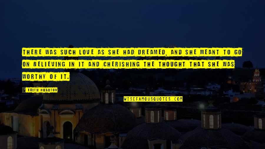 Cherishing Love Quotes By Edith Wharton: There was such love as she had dreamed,