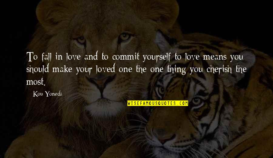 Cherishing Love Quotes By Kou Yoneda: To fall in love and to commit yourself