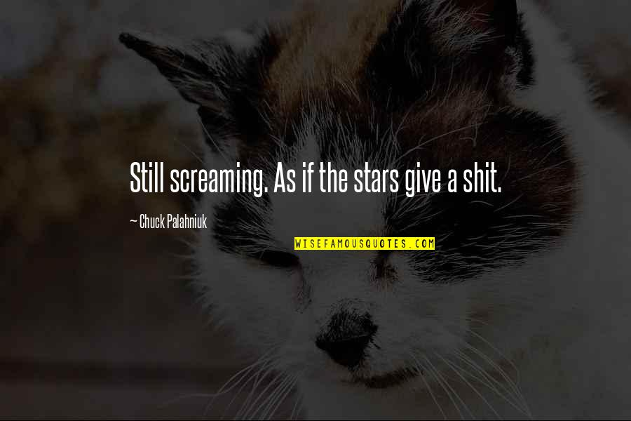 Cherry Blossom Meaning Quotes By Chuck Palahniuk: Still screaming. As if the stars give a
