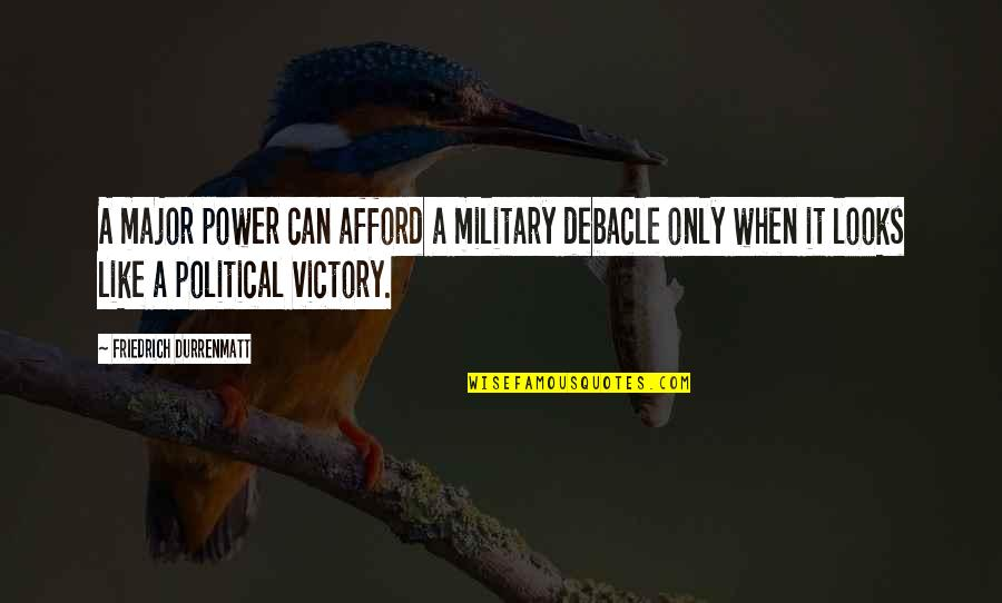 Cherry Blossom Meaning Quotes By Friedrich Durrenmatt: A major power can afford a military debacle