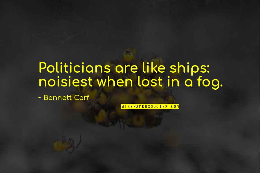 Cherry Tree Quotes By Bennett Cerf: Politicians are like ships: noisiest when lost in