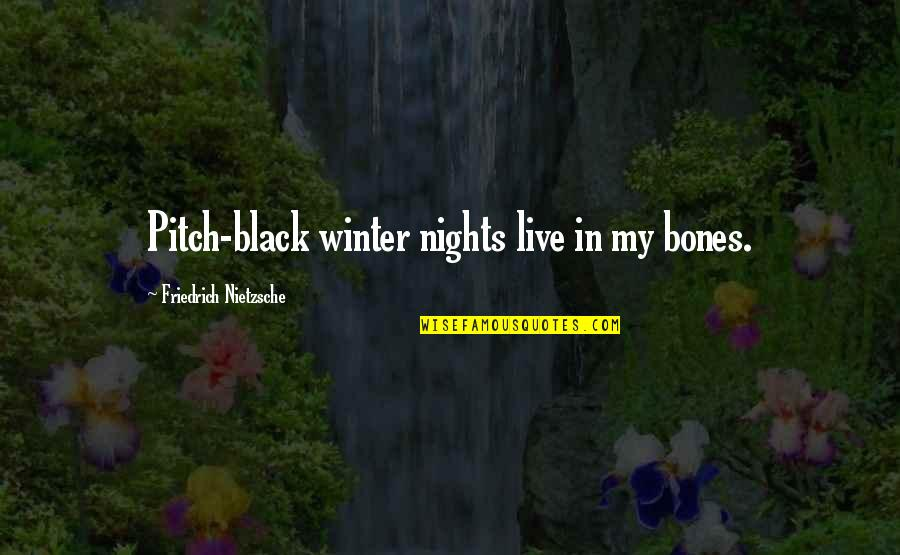 Cherry Tree Quotes By Friedrich Nietzsche: Pitch-black winter nights live in my bones.