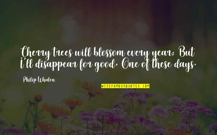 Cherry Tree Quotes By Philip Whalen: Cherry trees will blossom every year; But I'll