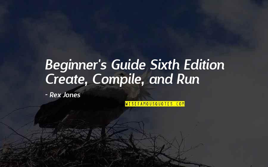 Cherry Tree Quotes By Rex Jones: Beginner's Guide Sixth Edition Create, Compile, and Run