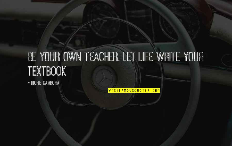 Cherry Tree Quotes By Richie Sambora: Be your own teacher. Let life write your