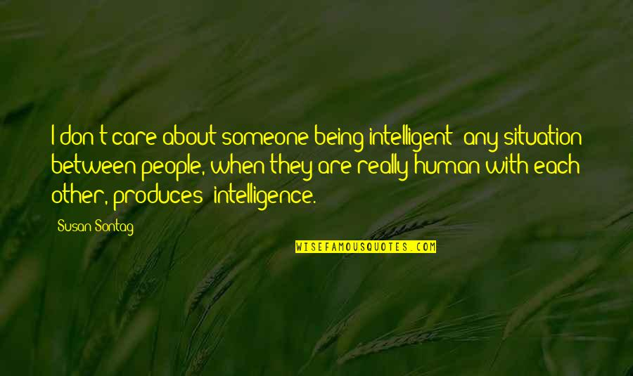 Cherry Tree Quotes By Susan Sontag: I don't care about someone being intelligent; any