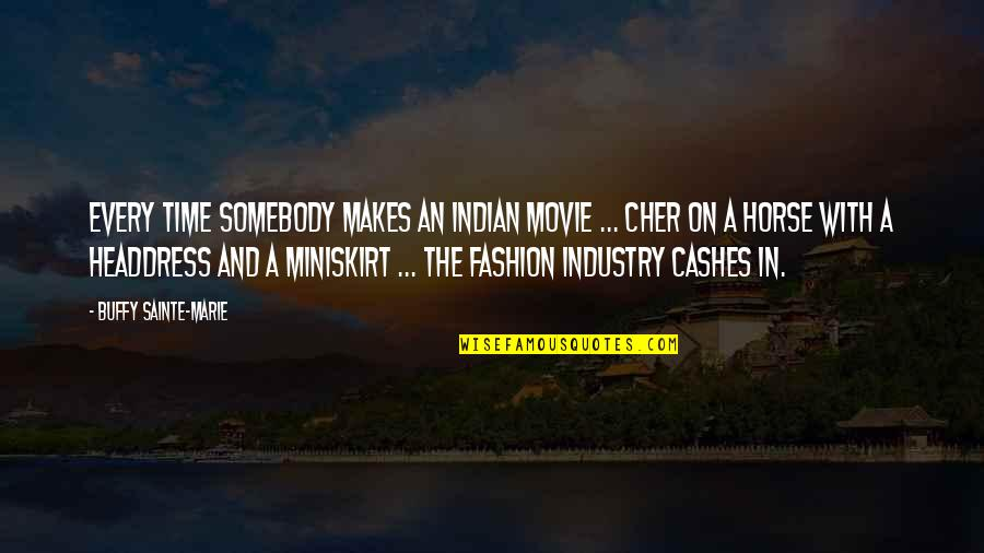 Cher's Quotes By Buffy Sainte-Marie: Every time somebody makes an Indian movie ...