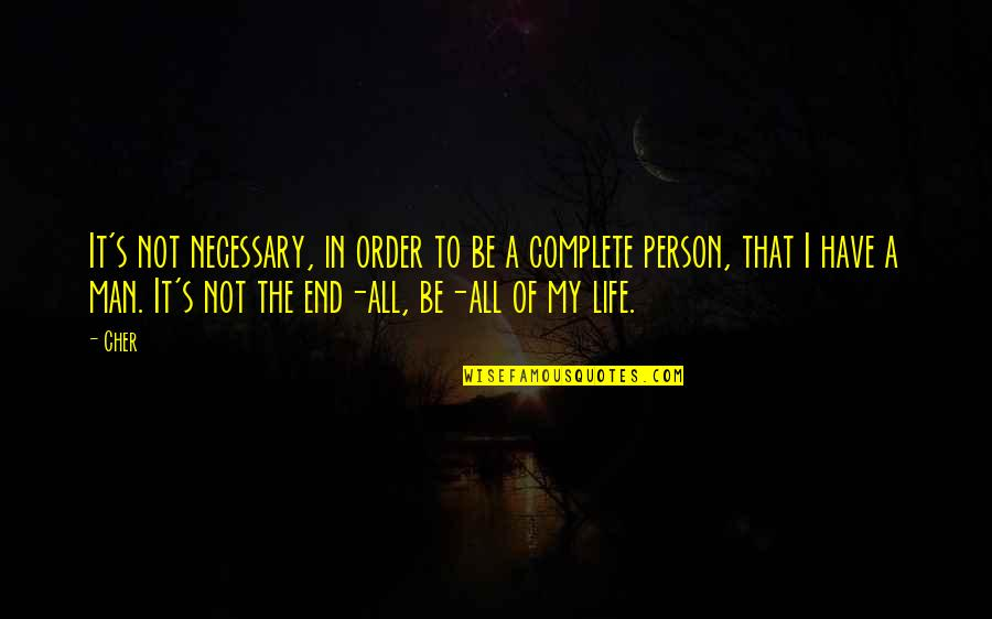 Cher's Quotes By Cher: It's not necessary, in order to be a