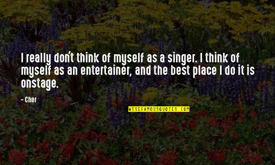 Cher's Quotes By Cher: I really don't think of myself as a