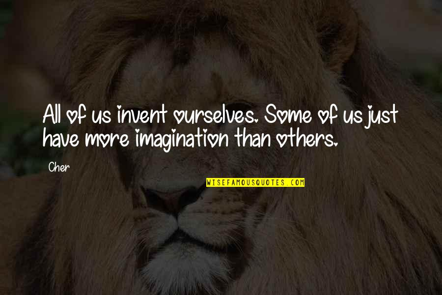 Cher's Quotes By Cher: All of us invent ourselves. Some of us