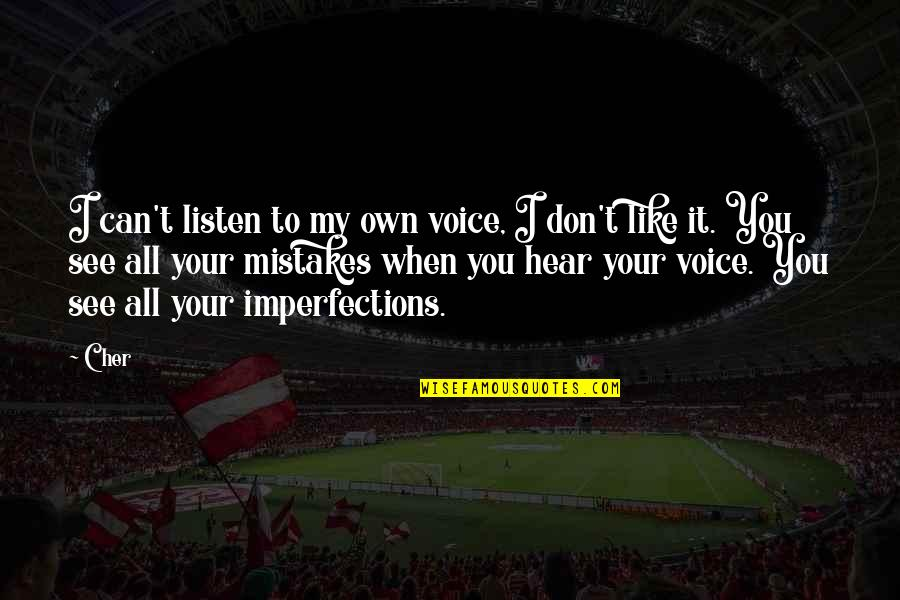 Cher's Quotes By Cher: I can't listen to my own voice, I