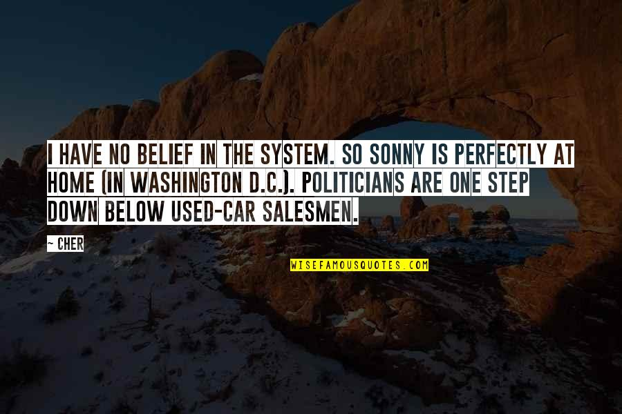 Cher's Quotes By Cher: I have no belief in the system. So