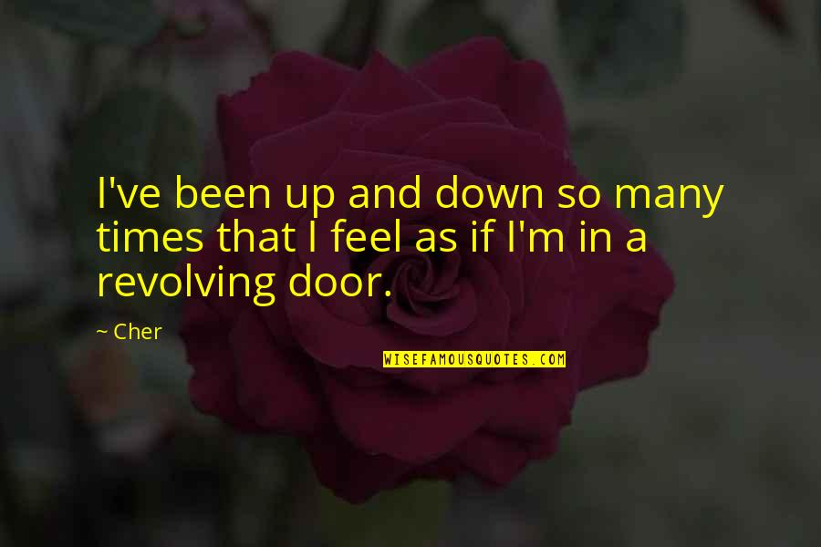 Cher's Quotes By Cher: I've been up and down so many times